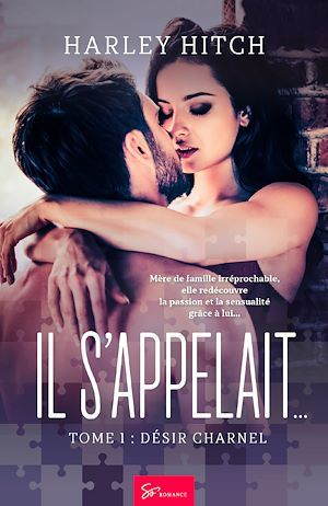 Il s'appelait... - tome 1 - desir charnel  - Harley Hitch