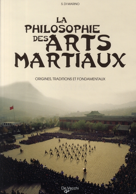 La philosophie des arts martiaux ; origines, traditions et fondamentaux