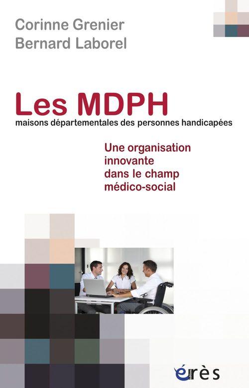 Les MDPH, maisons départementales des personnes handicapées ; une organisation innovante dans le champ médico-social ?