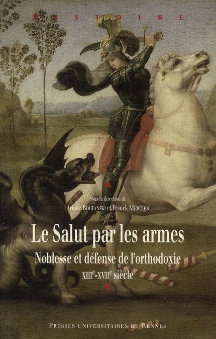 Le salut par les armes ; noblesse et défense de l'orthodoxie ; XIII-XVII siècle