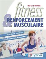 Fitness et renforcement musculaire ; répertoire technique et enchaînements de mouvements  - Olivier Stoffer