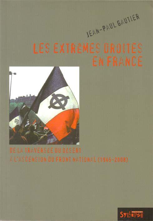 Les extrêmes droites en France ; de la traversée du désert à l'ascension du front national (1945-2008)