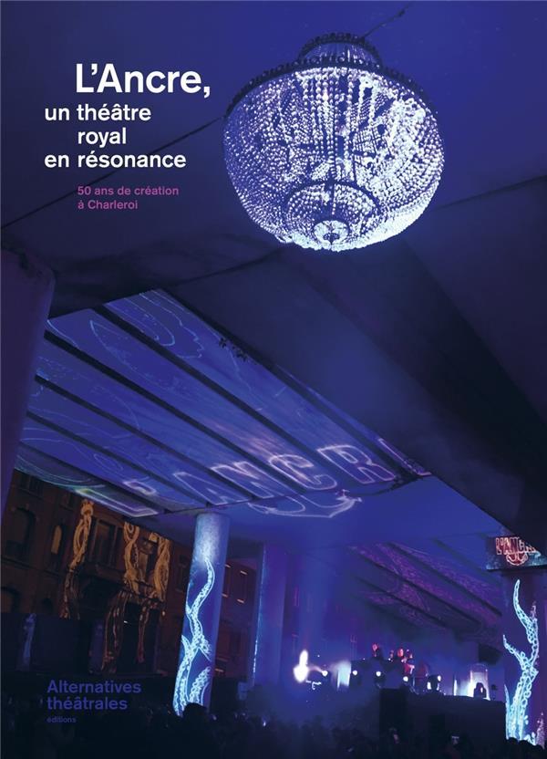 Alternatives theatrales l'ancre un theatre (royal) en resonance - septembre 2018