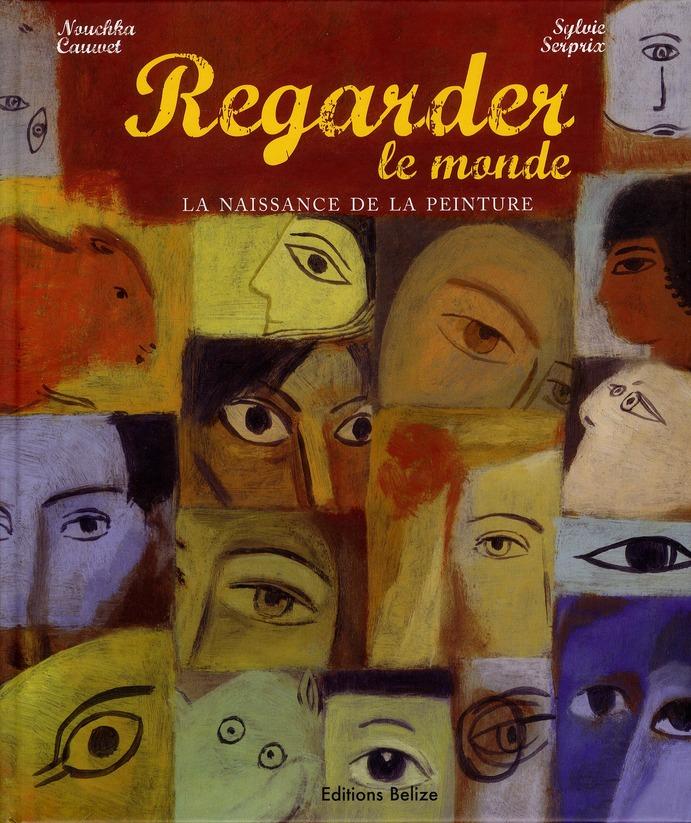 Regarder Le Monde La Naissance De La Peinture Nouchka Cauwet Sylvie Serprix Belize Grand Format Le Hall Du Livre Nancy