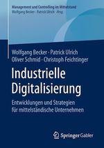 Industrielle Digitalisierung  - Wolfgang Becker - Christoph Feichtinger - Patrick Ulrich - Oliver Schmid