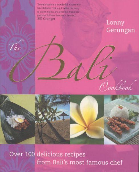 The Bali Cookbook ; Over 100 Delicious Recipes from Bali's Most Famous Chef