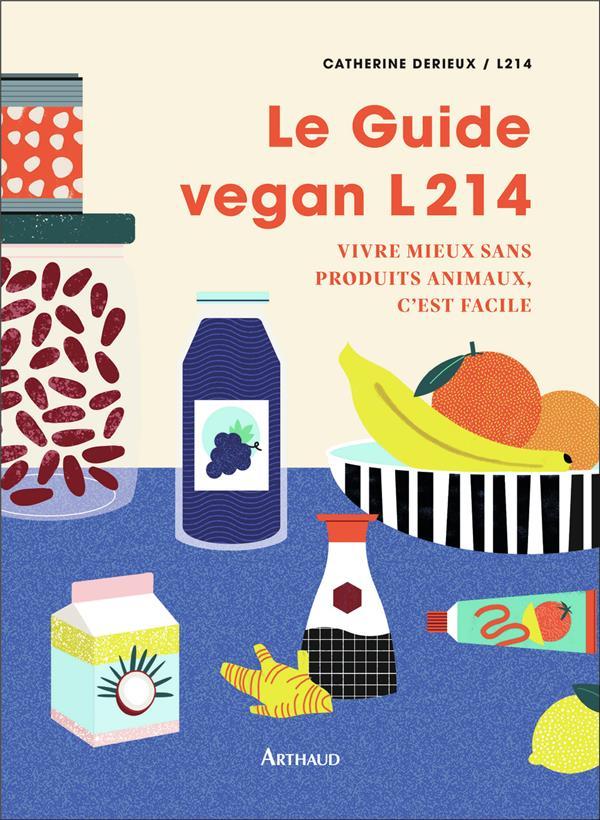 le guide vegan L214 ; vivre mieux sans produits animaux, c'est facile