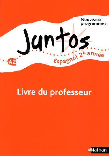 Juntos; Espagnol ; 2ere Annee ; Niveau A2 ; Livre Du Professeur (Edition 2009)