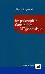 Les philosophies clandestines à l'âge classique  - Gianni Paganini