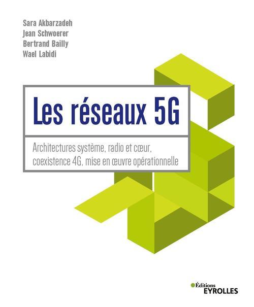 Les réseaux 5G ; architectures système, radio et coeur, coexistence 4G, mise en oeuvre operationnell