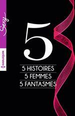 Vente EBooks : 5 histoires - 5 femmes - 5 fantasmes  - Collectif - Kate Hoffmann - Charlotte Featherstone - Leslie Kelly - Portia Da Costa - Tiffany Reisz