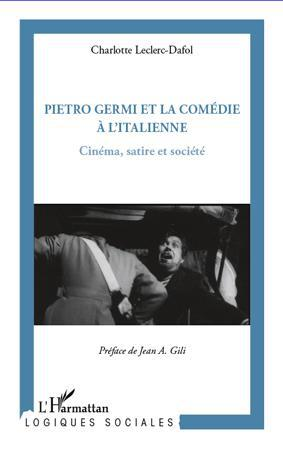 Pietro Germi Et La Comedie A L'Italienne ; Cinema, Satire Et Societe
