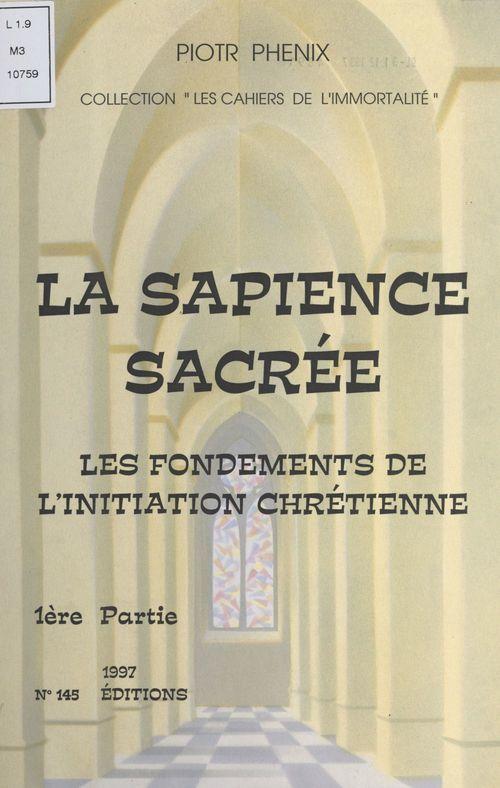La sapience sacrée (1). Les fondements de l'initiation chrétienne  - Piotr Phénix