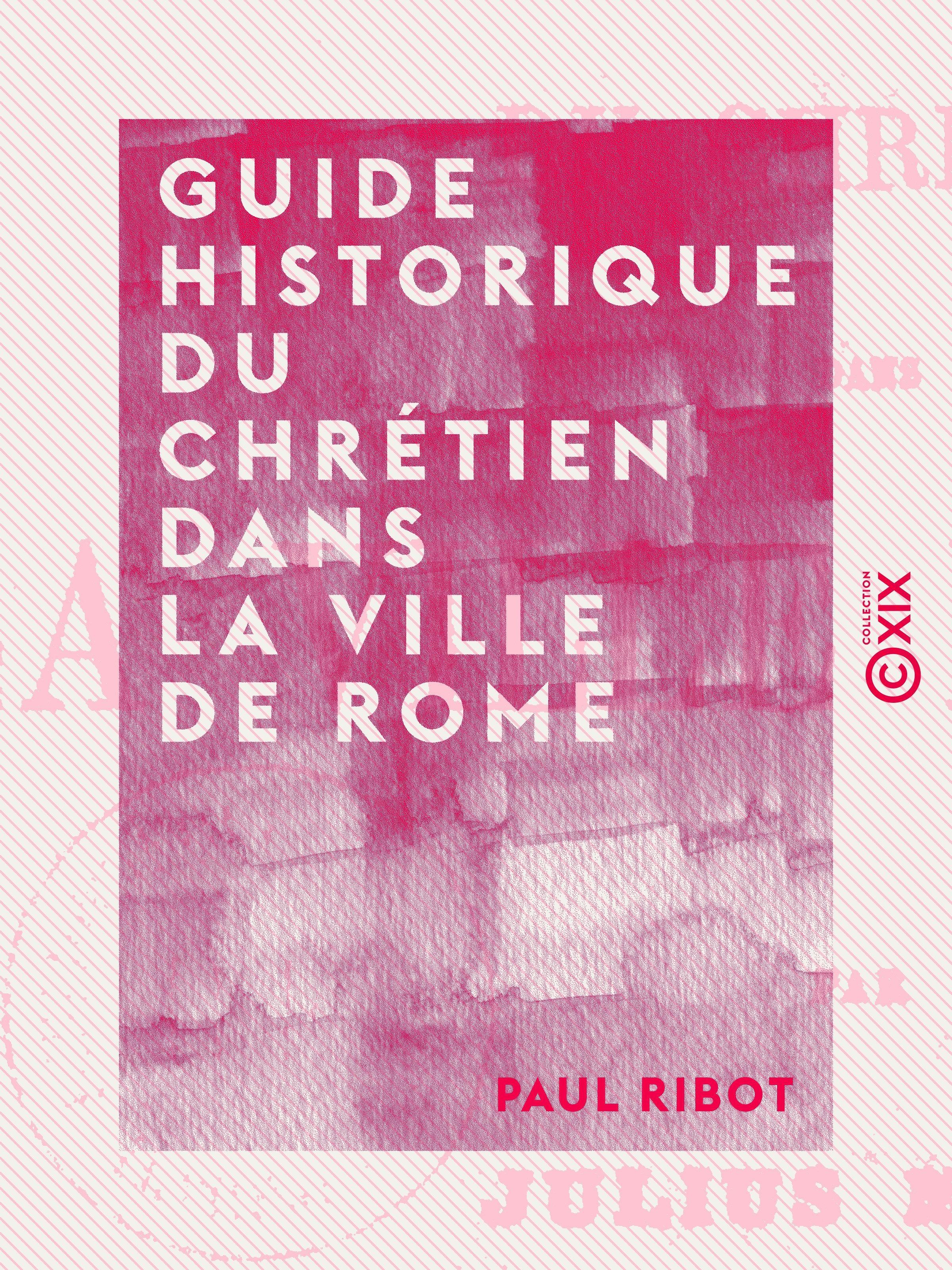 Guide historique du chrétien dans la ville de Rome