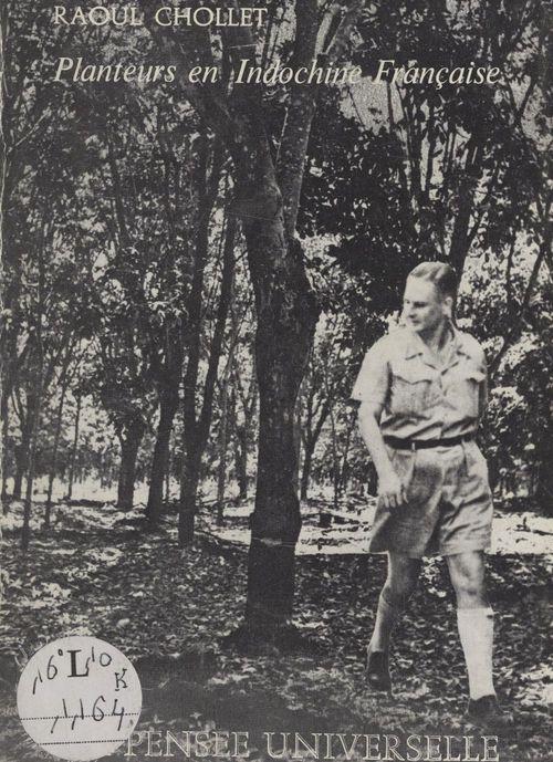 Planteurs en Indochine française  - Raoul Chollet