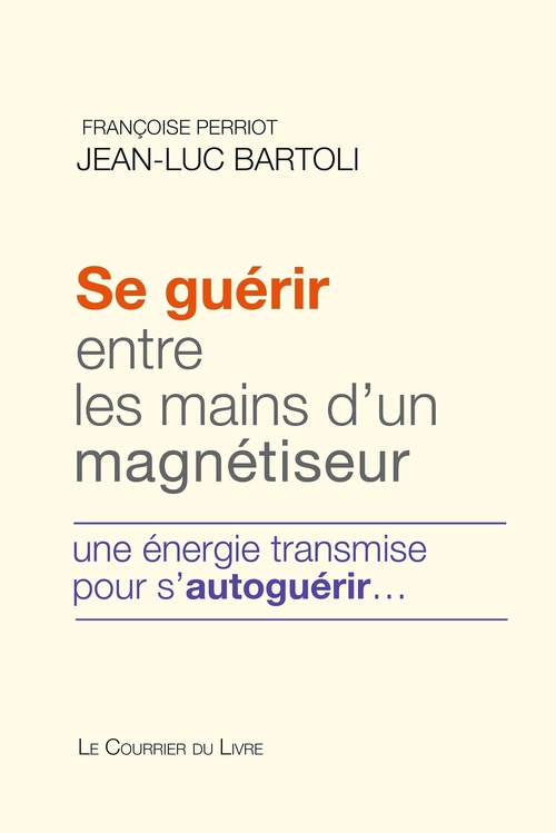 Se guérir entre les mains d'un magnétiseur ; une énergie transmise pour s'autoguérir...