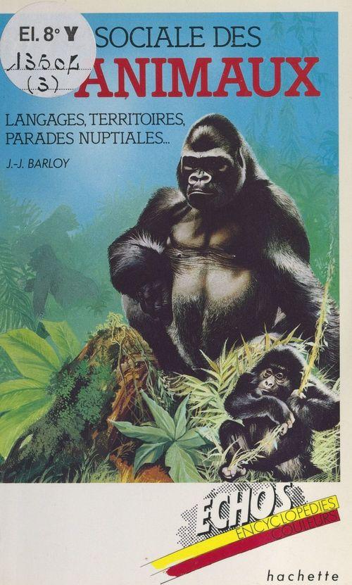 La vie sociale des animaux : langages, territoires parades nuptiales