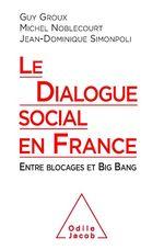 Le Dialogue social en France  - Michel Noblecourt - Guy Groux - Guy Groux - Michel Noblecourt - Jean-Dominique Simonpoli - Jean-Dominique Simonpoli - Guy GROUX