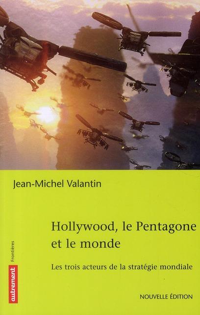 Hollywood, le Pentagone et le monde ; les trois acteurs de la stratégie mondiale (édition 2010)