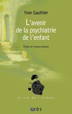 Vente EBooks : L'avenir de la psychiatrie de l'enfant  - Yvon, Gauthier,