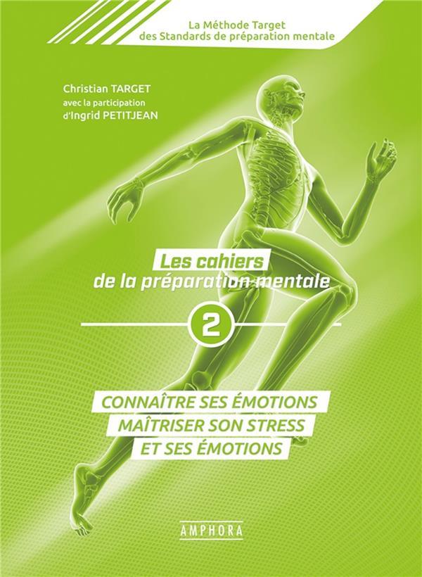 Les cahiers de la préparation mentale t.2 ; connaître ses émotions, maîtriser son stress et ses émotions