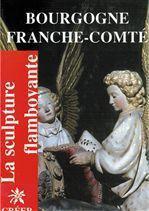 Bourgogne Franche-Comté ; la sculpture flamboyante