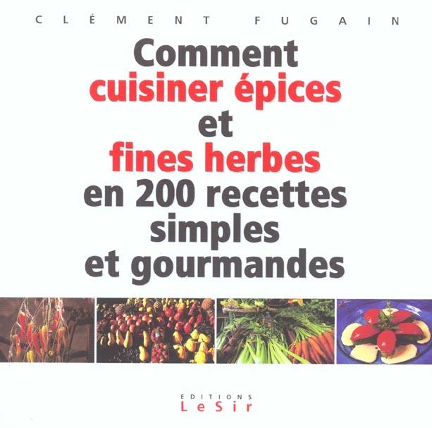 Comment cuisiner epices et fines herbes en 200 recettes simples et gourmandes