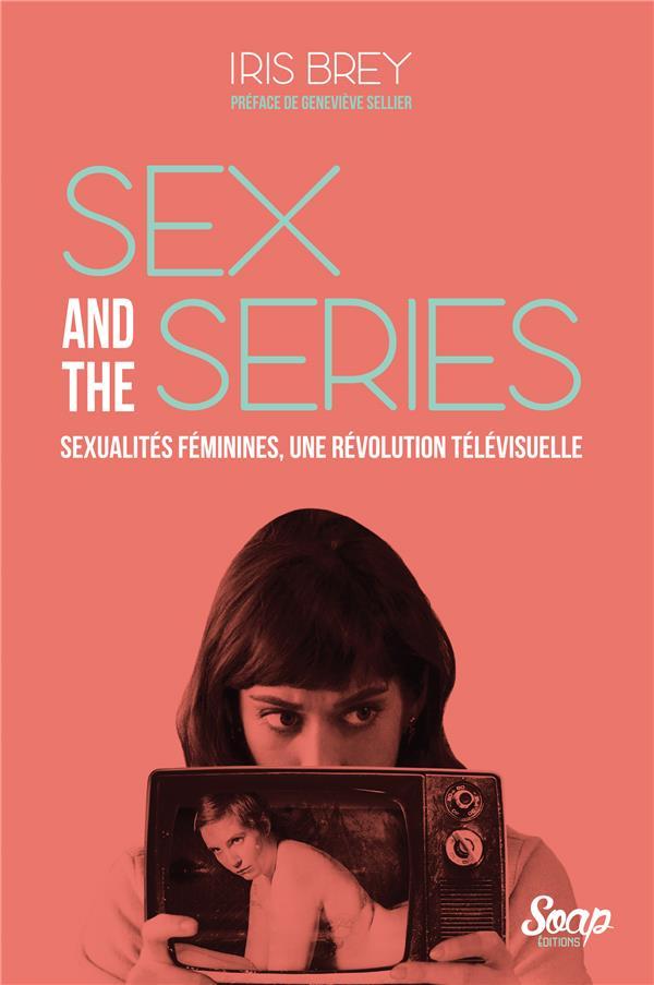 sex & the séries ; sexualités féminines, une révolution télévisuelle