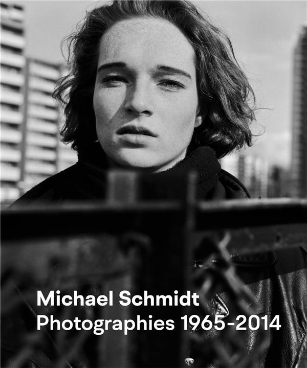 Michael Schmidt ; photographies 1965-2014