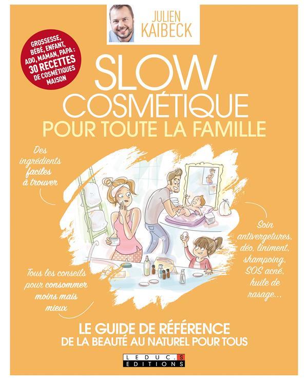 slow cosmétique pour toute la famille ; le guide de référence de la beauté au naturel pour tous