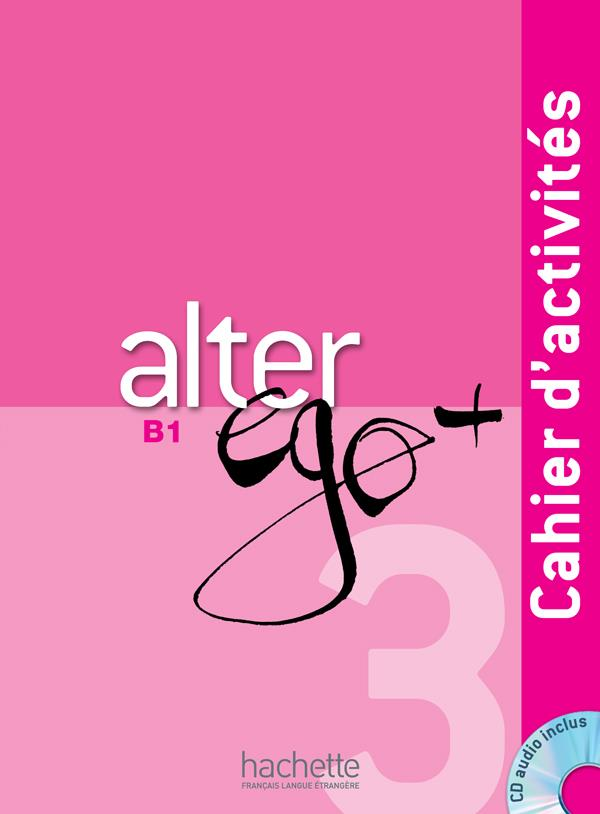 Alter Ego + 3 : Cahier D'Activites + Cd Audio