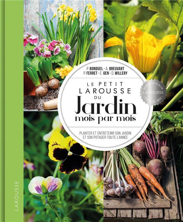 Le petit Larousse du jardin mois par mois ; planter et entretenir son jardin et son potager toute l'année