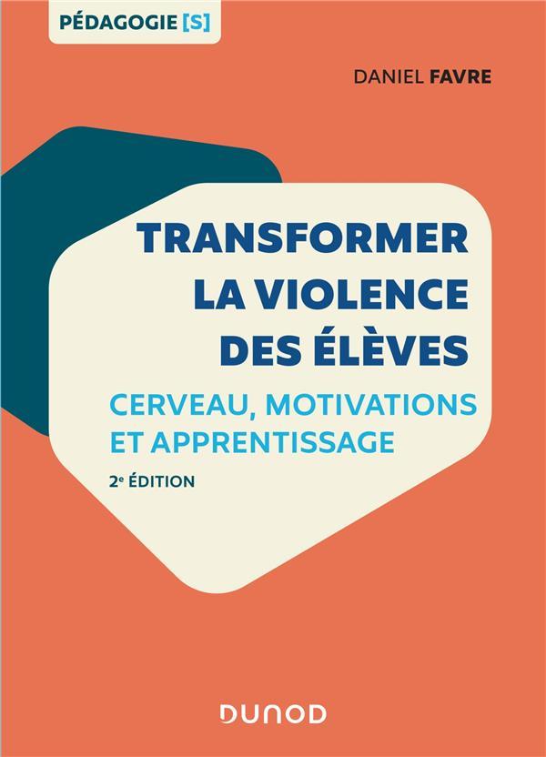 Transformer la violence des élèves ; cerveau, motivations et apprentissage (2e édition)