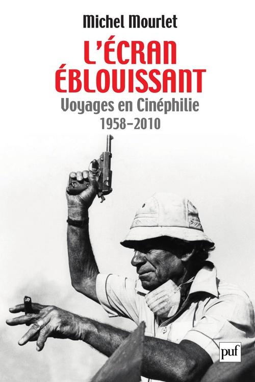 L'écran éblouissant ; voyages en cinéphilie (1958-2010)