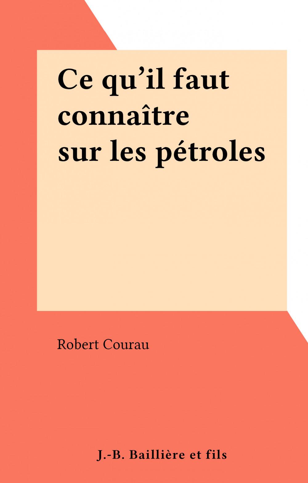 Vente EBooks : Ce qu'il faut connaître sur les pétroles  - Robert Courau