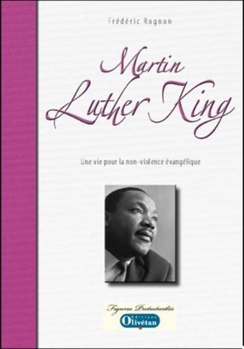 Martin luther king: une vie pour la non-violence evangelique