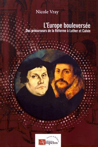 L'EUROPE BOULEVERSEE, DES PRECURSEURS DE LA REFORME A LUTHER ET CALVIN