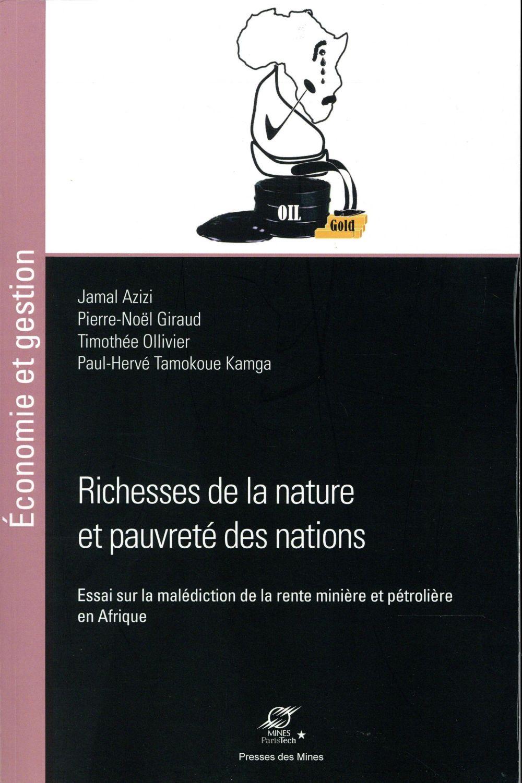Richesse de la nature et pauvreté des nations; essai sur la malédiction de la rente minière et pétrolière en Afrique