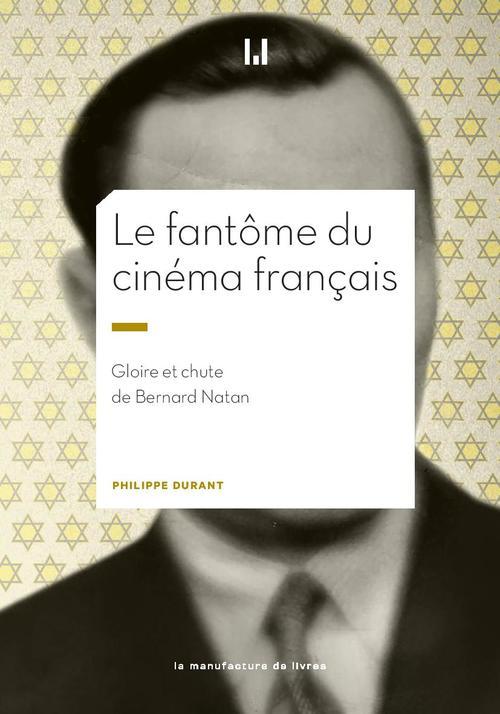Bernard Natan ; le fantôme du cinéma français