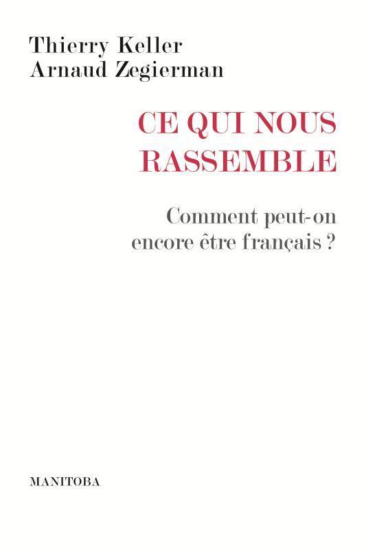 Ce qui nous rassemble ; comment peut-on encore être français ?
