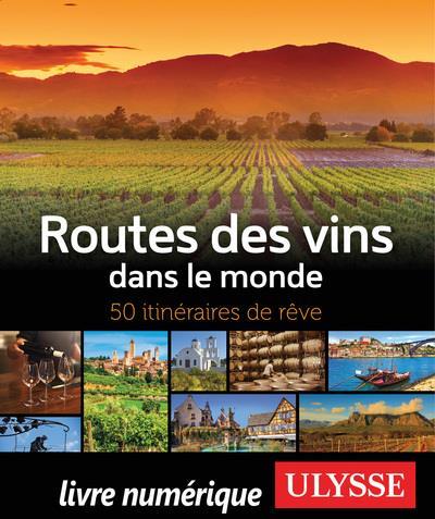 Routes des vins dans le monde ; 50 itinéraires de rêve (édition 2019)