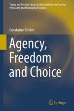 Agency, Freedom and Choice  - Constanze Binder