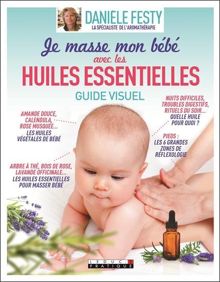 Je masse mon bébé avec les huiles essentielles ; guide visuel