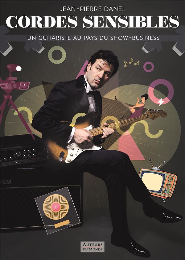 Cordes sensibles ; un guitariste au pays du show-business