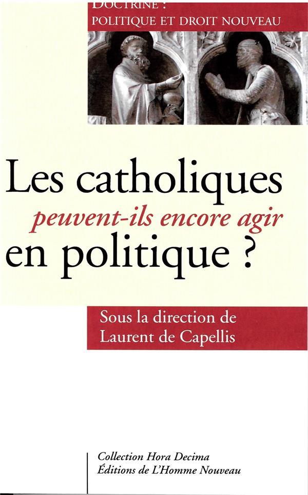 Les catholiques peuvent-ils encore agir en politique ? ; doctrine : politique et droit nouveau