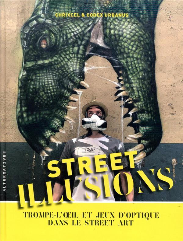 Street illusions ; trompe-l'oeil et jeux d'optique dans le street art