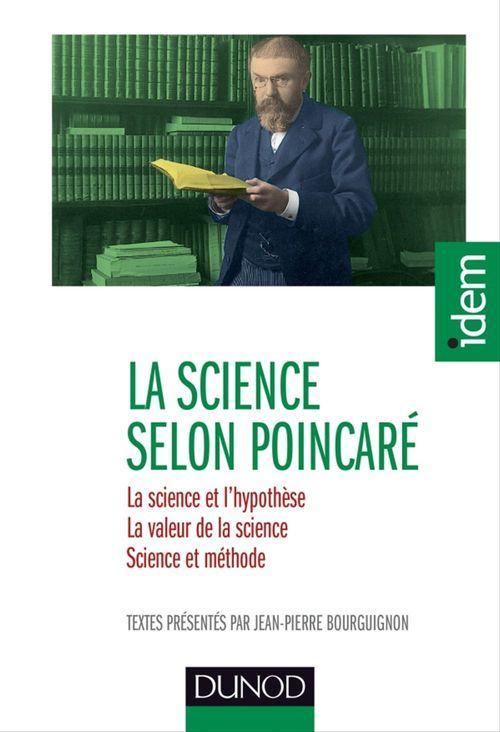 La science selon Poincaré ; la science et l'hypothèse, la valeur de la science, science et méthode