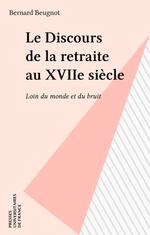 Le Discours de la retraite au XVIIe siècle  - Bernard Beugnot