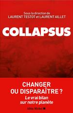 Collapsus ; changer ou disparaître ? le vrai bilan sur notre planète  - Laurent Testot - Laurent Aillet - Collectif