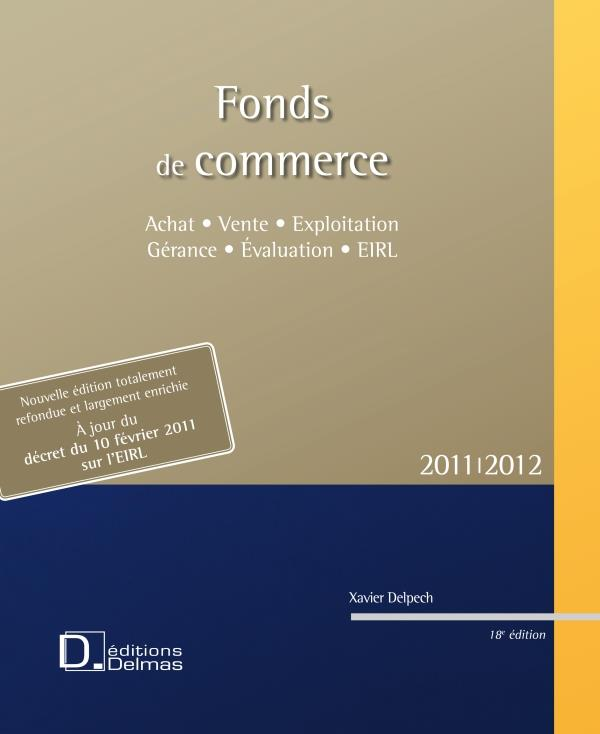 Fonds De Commerce ; Achat Et Vente, Exploitation Et Gerance, Evaluation, Eirl (Edition 2010-2011)